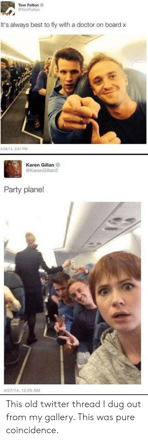 Doctor, Party, and Twitter: Tom Felton  TomFelton  It's always best to fly with a doctor on board x  4/28/14, 3:01 PM  Karen Gillan  @KarenGillan2  Party plane!  4/27/14, 12:25 AM This old twitter thread I dug out from my gallery. This was pure coincidence.