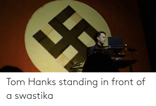 swastika: Tom Hanks standing in front of a swastika