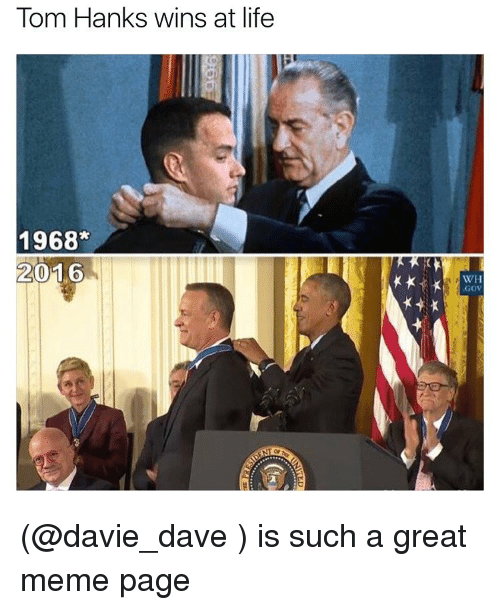Tom Hank: Tom Hanks wins at life  1968*  2016  WH  GOV (@davie_dave ) is such a great meme page