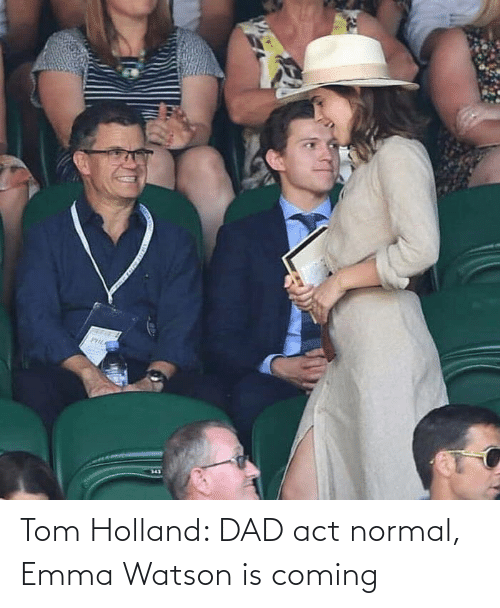 act: Tom Holland: DAD act normal, Emma Watson is coming