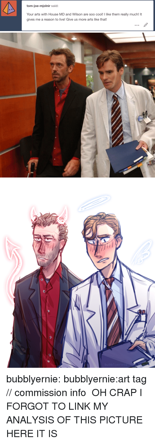 My House, Target, and Tumblr: tom-joe-mjolnir said:  Your arts with House MD and Wilson are soo cool! I like them really much! It  gives me a reason to live! Give us more arts like that! bubblyernie:  bubblyernie:art tag // commission info  OH CRAP I FORGOT TO LINK MY ANALYSIS OF THIS PICTURE HERE IT IS