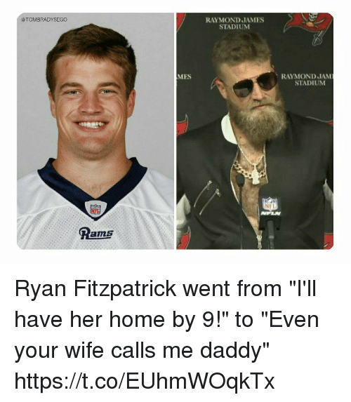 """Memes, Ryan Fitzpatrick, and Home: @TOMBRADYSEGO  RAYMOND JAMES  STADIUM  MES  RAYMOND JAM  STADIUM  Pams Ryan Fitzpatrick went from """"I'll have her home by 9!"""" to """"Even your wife calls me daddy"""" https://t.co/EUhmWOqkTx"""