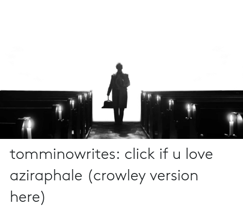 Click, Love, and Target: tomminowrites:  click if u love aziraphale (crowley version here)