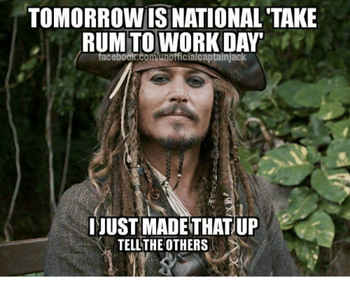 Work, Mechanic, and The Others: TOMORROWIS NATIONAL TAKE  RUM TO WORK DAY  taceboo  capta  JUST MADETHATUP  TELL THE OTHERS
