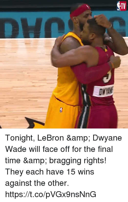 Dwyane Wade, Memes, and Lebron: Tonight, LeBron & Dwyane Wade will face off for the final time & bragging rights!   They each have 15 wins against the other.    https://t.co/pVGx9nsNnG