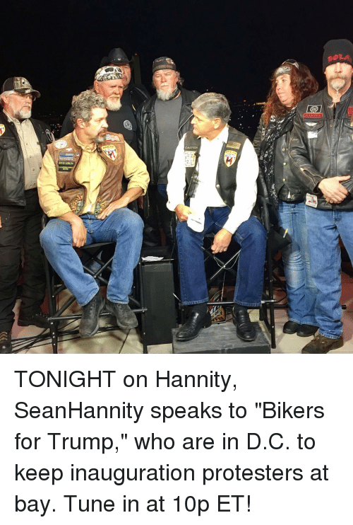 "Memes, Tuneful, and 🤖: TONIGHT on Hannity, SeanHannity speaks to ""Bikers for Trump,"" who are in D.C. to keep inauguration protesters at bay. Tune in at 10p ET!"