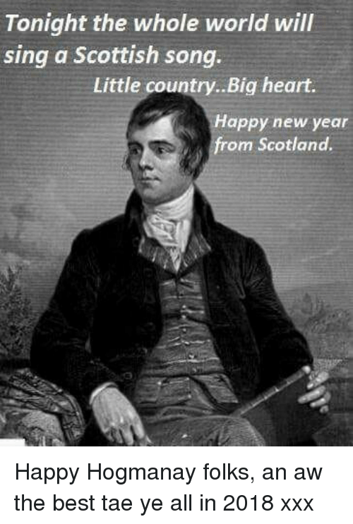Memes, New Year's, and Xxx: Tonight the whole world will  sing a Scottish song.  Little country..Big heart.  Happy new year  from Scotland. Happy Hogmanay folks, an aw the best tae ye all in 2018 xxx
