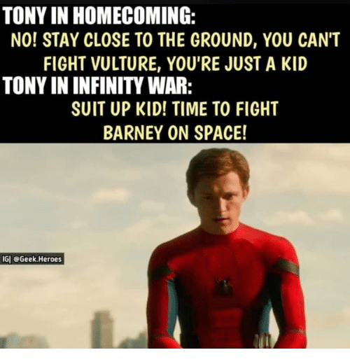 Barney, Heroes, and Infinity: TONY IN HOMECOMING:  NO! STAY CLOSE TO THE GROUND, YOU CANT  FIGHT VULTURE, YOU'RE JUST A KID  TONY IN INFINITY WAR:  SUIT UP KID! TIME TO FIGHT  BARNEY ON SPACE!  GI @Geek.Heroes