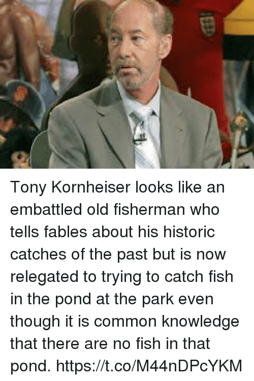 Sports, Common, and Fish: Tony Kornheiser looks like an embattled old fisherman who tells fables about his historic catches of the past but is now relegated to trying to catch fish in the pond at the park even though it is common knowledge that there are no fish in that pond. https://t.co/M44nDPcYKM