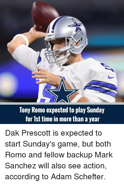 Mark Sanchez: Tony Romo expected to play Sunday  for 1st time in more than a year Dak Prescott is expected to start Sunday's game, but both Romo and fellow backup Mark Sanchez will also see action, according to Adam Schefter.