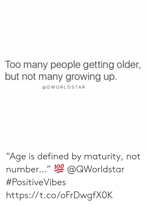 "Growing Up, Defined, and People: Too many people getting older,  but not many growing up.  aQWORLDSTAR ""Age is defined by maturity, not number..."" 💯 @QWorldstar #PositiveVibes https://t.co/oFrDwgfX0K"