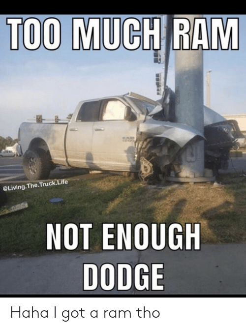 Life, Too Much, and Dodge: TOO MUCH RAM  @Living.The.Truck.Life  NOT ENOUGH  DODGE Haha I got a ram tho