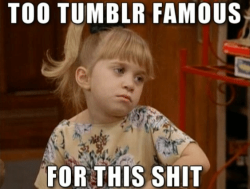 Shit, Tumblr, and For: TOO TUMBLR FAMOUS  FOR THIS SHIT