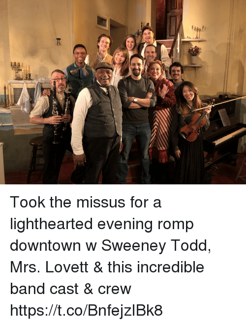 Memes, Band, and 🤖: Took the missus for a lighthearted evening romp downtown w Sweeney Todd, Mrs. Lovett & this incredible band cast & crew https://t.co/BnfejzIBk8