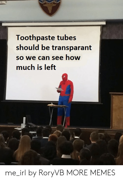 Dank, Memes, and Target: Toothpaste tubes  should be transparant  so we can see how  much is left me_irl by RoryVB MORE MEMES