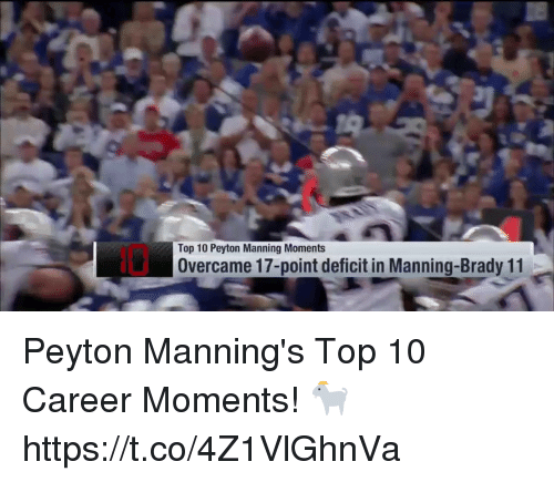 Memes, Peyton Manning, and Brady: Top 10 Peyton Manning Moments  Overcame 17-point deficit in Manning-Brady 11 Peyton Manning's Top 10 Career Moments! 🐐 https://t.co/4Z1VlGhnVa