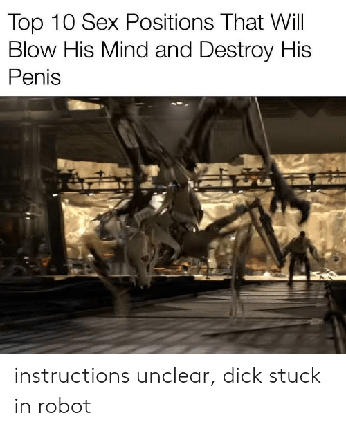 Positions: Top 10 Sex Positions That Will  Blow His Mind and Destroy His  Penis instructions unclear, dick stuck in robot