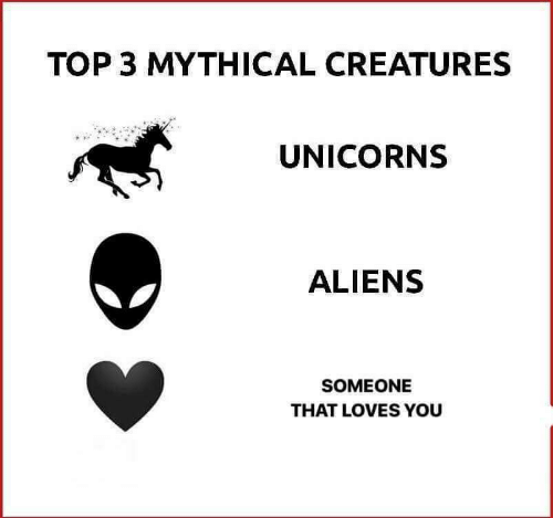 Aliens, Creatures, and Top: TOP 3 MYTHICAL CREATURES  UNICORNS  ALIENS  SOMEONE  THAT LOVES YOU