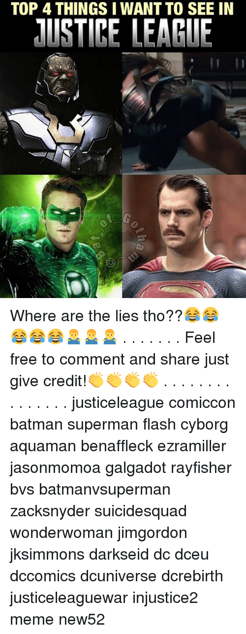 Feeling Free: TOP 4 THINGS I WANT TO SEE IN  USTICE LEAGUE Where are the lies tho??😂😂😂😂😂🤷‍♂️🤷‍♂️🤷‍♂️ . . . . . . . Feel free to comment and share just give credit!👏👏👏👏 . . . . . . . . . . . . . . . justiceleague comiccon batman superman flash cyborg aquaman benaffleck ezramiller jasonmomoa galgadot rayfisher bvs batmanvsuperman zacksnyder suicidesquad wonderwoman jimgordon jksimmons darkseid dc dceu dccomics dcuniverse dcrebirth justiceleaguewar injustice2 meme new52