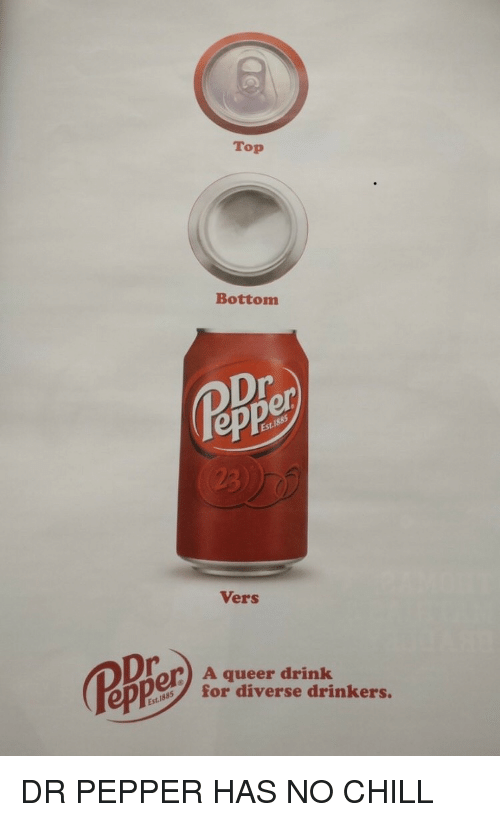 dr pepper: Top  Bottom  ep  Vers  A queer drink  for diverse drinkers.  ep DR PEPPER HAS NO CHILL