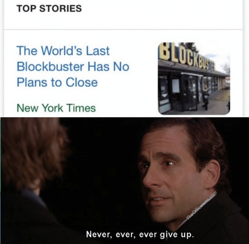 New York Times: TOP STORIES  The World's Last  Blockbuster Has No  Plans to Close  New York Times  Never, ever, ever give up