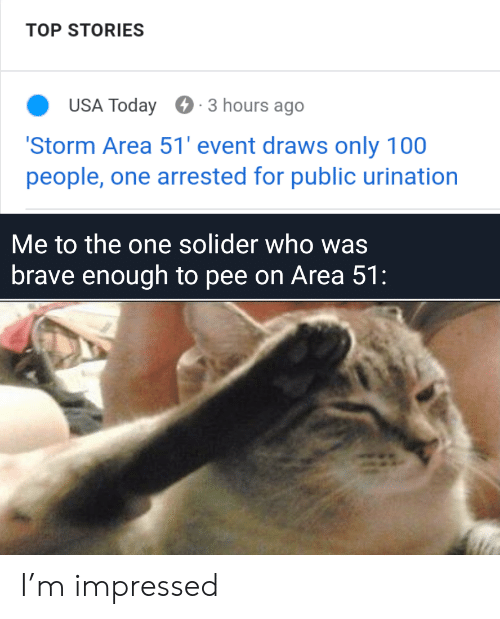 100 People: TOP STORIES  USA Today  3 hours ago  'Storm Area 51' event draws only 100  people, one arrested for public urination  Me to the one solider who was  brave enough to pee on Area 51: I'm impressed