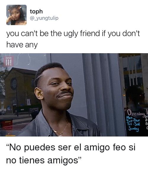 "Ugly, Friend, and You: toph  @ yungtulip  you can't be the ugly friend if you don't  have any   pening2  Tri -al a  Swnd <p>""No puedes ser el amigo feo si no tienes amigos""</p>"