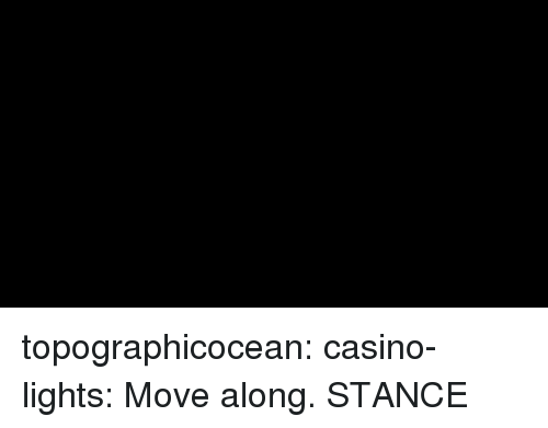 Tumblr, Blog, and Casino: topographicocean:  casino-lights: Move along. STANCE