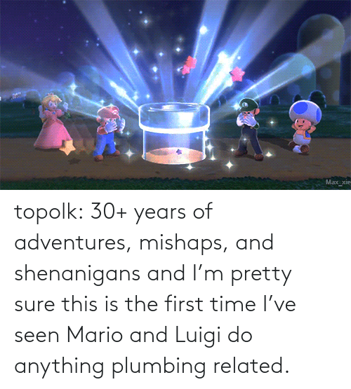 anything: topolk:  30+ years of adventures, mishaps, and shenanigans and I'm pretty sure this is the first time I've seen Mario and Luigi do anything plumbing related.