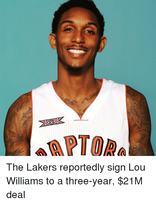lou williams: TORA The Lakers reportedly sign Lou Williams to a three-year, $21M deal