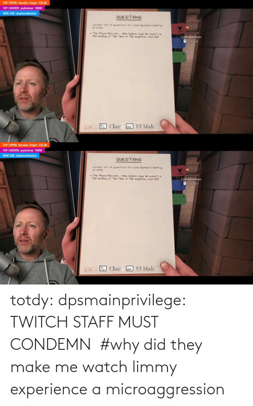condemn: totdy: dpsmainprivilege: TWITCH STAFF MUST CONDEMN    #why did they make me watch limmy experience a microaggression