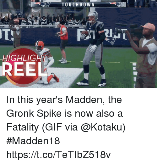 Spiked: TOUCHD O WN  8  HIGHLIGHT  REEL In this year's Madden, the Gronk Spike is now also a Fatality  (GIF via @Kotaku) #Madden18  https://t.co/TeTIbZ518v