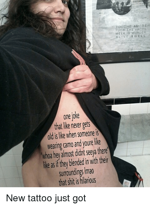 new tattoo: TOUCHE AMORE  FUCK THE FACTS  IS MURDER  LIVE WELL  one IOKe  that like never gets  old is like when someone is  wearing camo and youre like  Whoa hey almost didnt Seeya there  ike as if they blended in with their  SurroundingS lmao  that shit is hilarious New tattoo just got