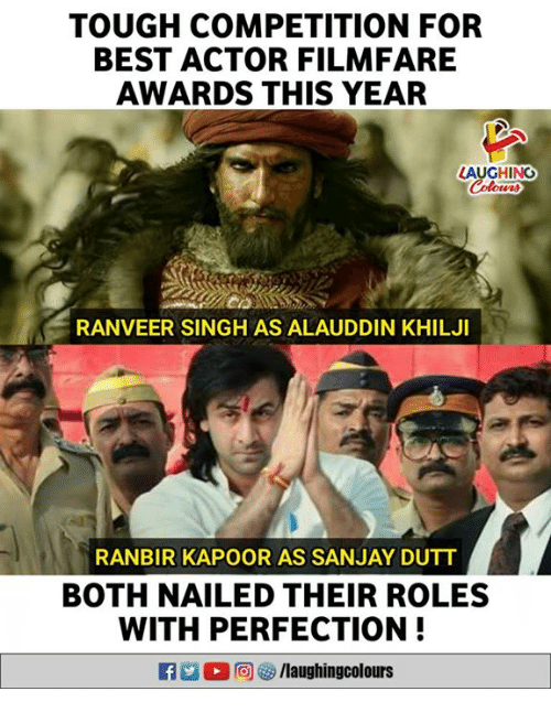 Best, Rad, and Tough: TOUGH COMPETITION FOR  BEST ACTOR FILMFARE  AWARDS THIS YEAR  LAUGHING  RANVEER SINGH AS ALAUDDIN KHILJI  RANBIR KAPOOR AS SANJAY DUTT  BOTH NAILED THEIR ROLES  WITH PERFECTION!  RAd。回 9 /laughingcolours