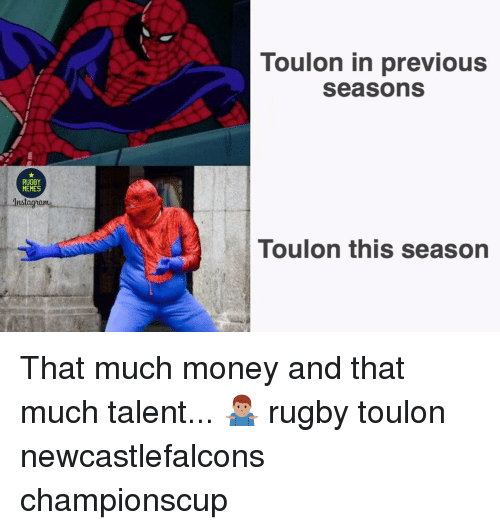 Memes, Money, and Rugby: Toulon in previous  seasons  RUGBY  MEMES  ns  Toulon this season That much money and that much talent... 🤷🏽‍♂️ rugby toulon newcastlefalcons championscup