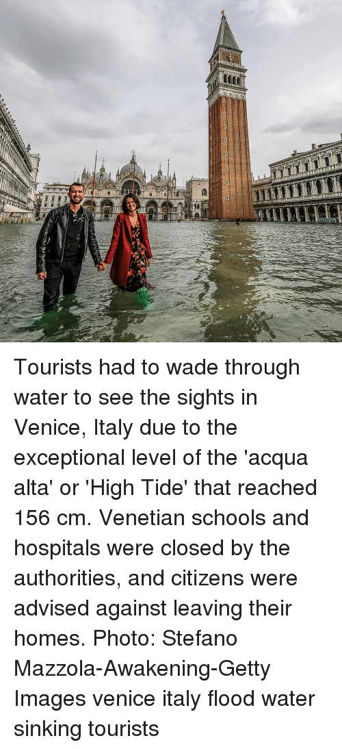 Memes, Getty Images, and Images: Tourists had to wade through water to see the sights in Venice, Italy due to the exceptional level of the 'acqua alta' or 'High Tide' that reached 156 cm. Venetian schools and hospitals were closed by the authorities, and citizens were advised against leaving their homes. Photo: Stefano Mazzola-Awakening-Getty Images venice italy flood water sinking tourists