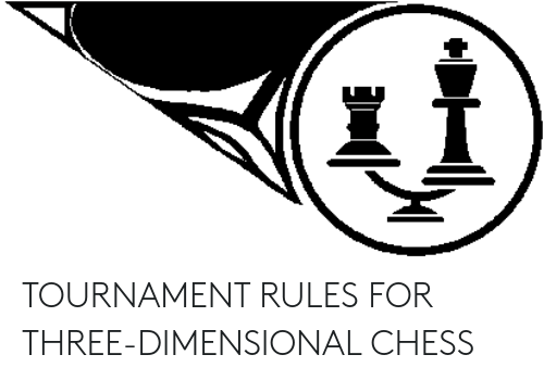 4 Dimensional Chess: TOURNAMENT RULES FOR THREE-DIMENSIONAL CHESS