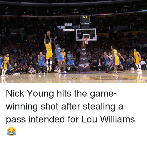 lou williams: TOYOTA  6.  TISSOT  PECHANGA  RESORT CASINO Nick Young hits the game-winning shot after stealing a pass intended for Lou Williams 😂