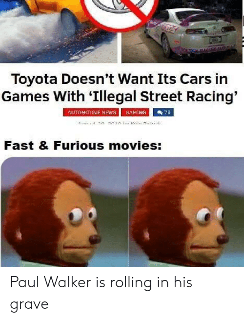 furious: Toyota Doesn't Want Its Cars in  Games With 'Illegal Street Racing'  AUTOMOTIVE NEwS  GAMING  7B  Fast & Furious movies: Paul Walker is rolling in his grave