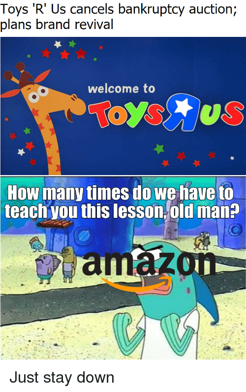 Revival: Toys 'R' Us cancels bankruptcy auction;  plans brand revival  welcome to  How many times do we have to  teach you this lesson,old man?  amaz Just stay down