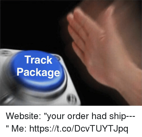 """Girl Memes, Website, and Ship: Track  Package Website: """"your order had ship---""""  Me: https://t.co/DcvTUYTJpq"""