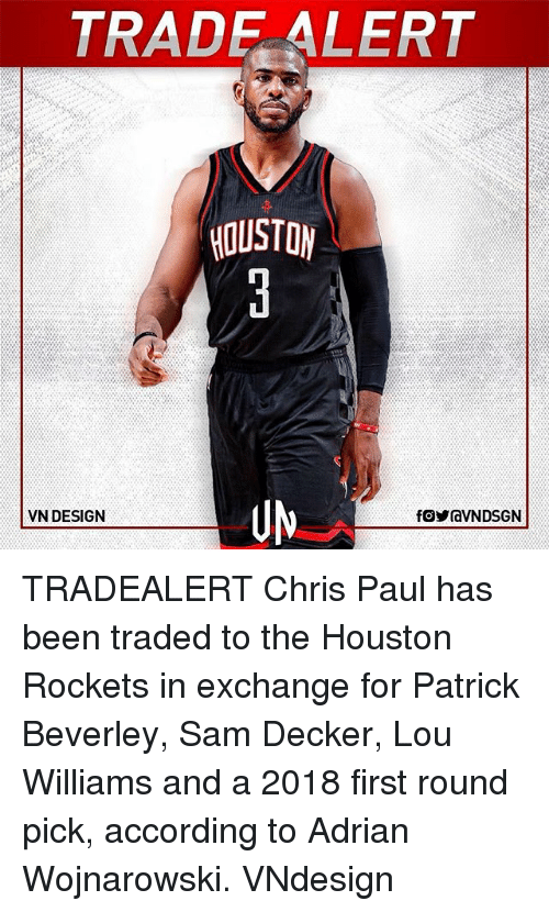 lou williams: TRAD ALERT  HOUSTON  VN DESIGN TRADEALERT Chris Paul has been traded to the Houston Rockets in exchange for Patrick Beverley, Sam Decker, Lou Williams and a 2018 first round pick, according to Adrian Wojnarowski. VNdesign