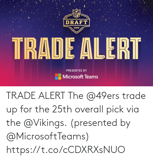Vikings: TRADE ALERT  The @49ers trade up for the 25th overall pick via the @Vikings.  (presented by @MicrosoftTeams) https://t.co/cCDXRXsNUO