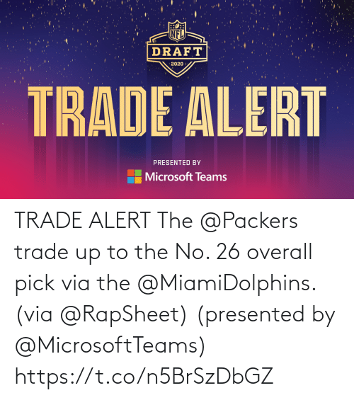 Trade: TRADE ALERT  The @Packers trade up to the No. 26 overall pick via the @MiamiDolphins. (via @RapSheet)  (presented by @MicrosoftTeams) https://t.co/n5BrSzDbGZ