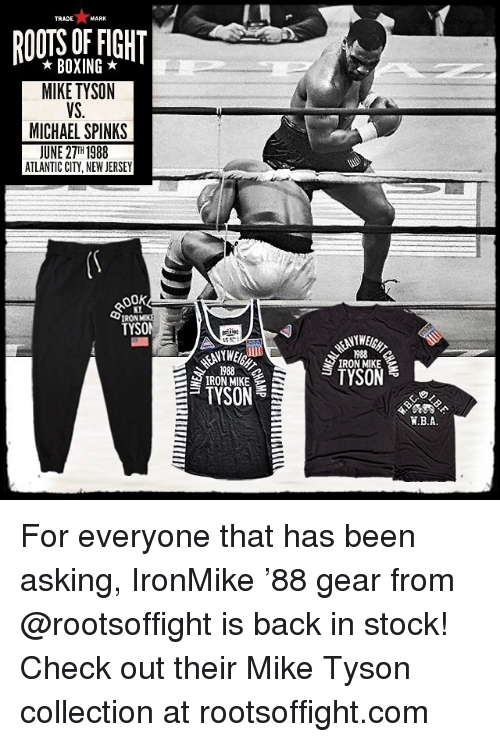 Atlante: TRADE  MARK  BOXING  MIKE TYSON  VS.  MICHAEL SPINKS  JUNE 27TH 1988  ATLANTIC CITY, NEW JERSEY  00K  IRON  TYSON  TYSON  IRON MIKE  TYSON  WAB. A. For everyone that has been asking, IronMike '88 gear from @rootsoffight is back in stock! Check out their Mike Tyson collection at rootsoffight.com