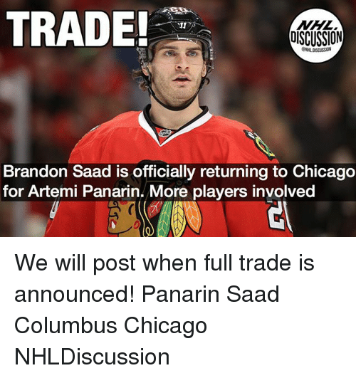 Columbusing: TRADE  NHL  DISCUSSION  JI  Brandon Saad is officially returning to Chicago  for Artemi Panarin. More players involved We will post when full trade is announced! Panarin Saad Columbus Chicago NHLDiscussion