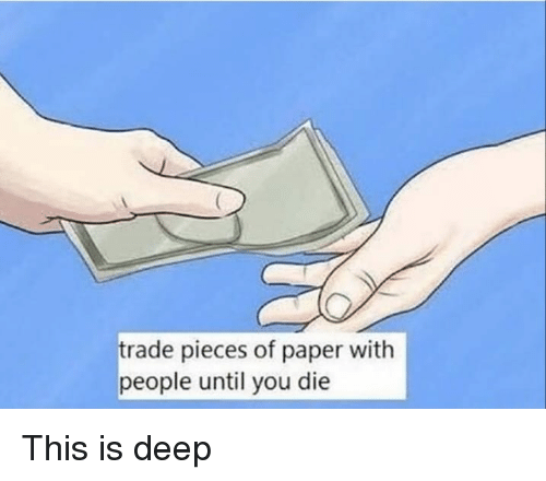 Memes, 🤖, and Deep: trade pieces of paper with  people until you die This is deep