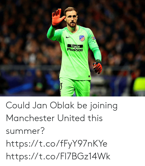 Soccer, Manchester United, and Summer: Trade  Plussoo Could Jan Oblak be joining Manchester United this summer? https://t.co/fFyY97nKYe https://t.co/Fl7BGz14Wk