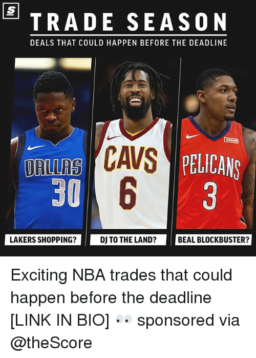 Blockbuster, Cavs, and Los Angeles Lakers: TRADE SEASON  DEALS THAT COULD HAPPEN BEFORE THE DEADLINE  CAVS  30  DRIRS AYPELICANS  LAKERS SHOPPING?  DJ TO THE LAND?  BEAL BLOCKBUSTER? Exciting NBA trades that could happen before the deadline [LINK IN BIO] 👀 sponsored via @theScore