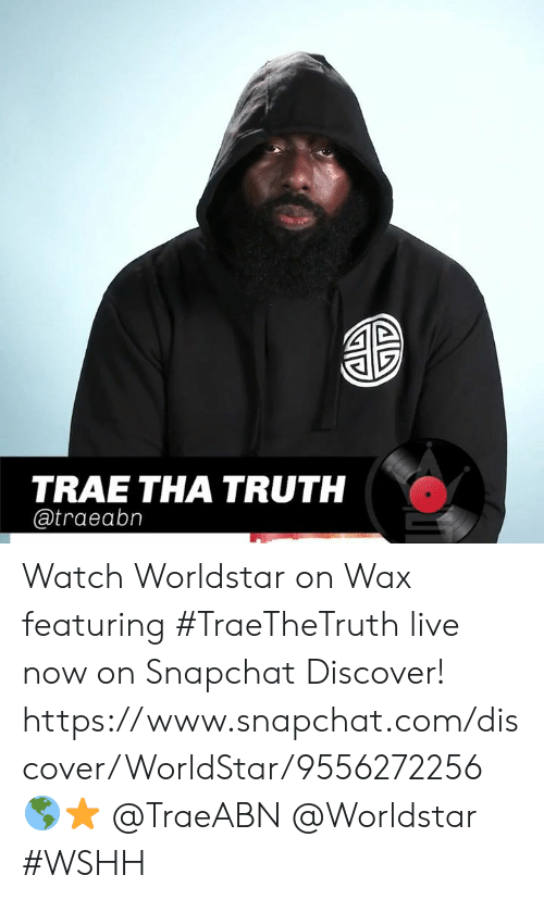Snapchat, Worldstar, and Wshh: TRAE THA TRUTH  @traeabn Watch Worldstar on Wax featuring #TraeTheTruth live now on Snapchat Discover! https://www.snapchat.com/discover/WorldStar/9556272256 🌎⭐ @TraeABN @Worldstar #WSHH